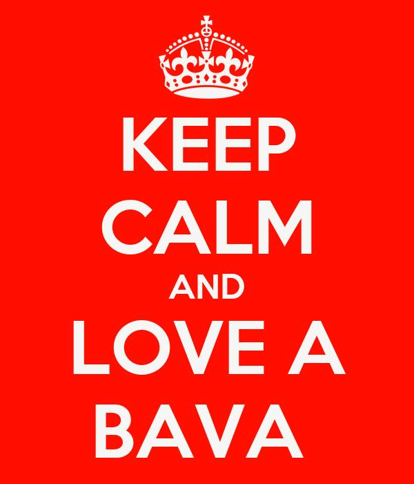 KEEP CALM AND LOVE A BAVA