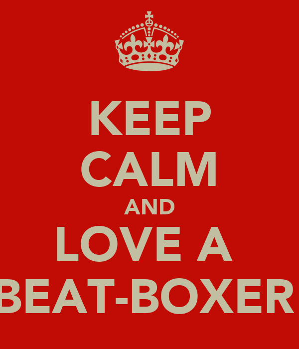 KEEP CALM AND LOVE A  BEAT-BOXER