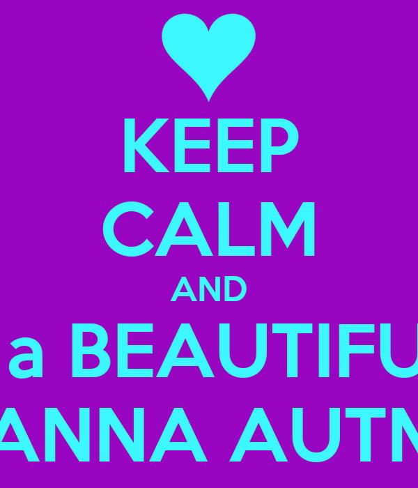 KEEP CALM AND Love a BEAUTIFUL girl *ARIANNA AUTMAN*