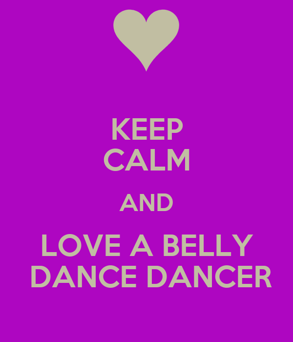 KEEP CALM AND LOVE A BELLY  DANCE DANCER