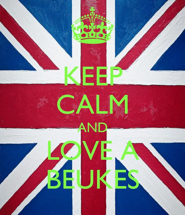 KEEP CALM AND LOVE A BEUKES
