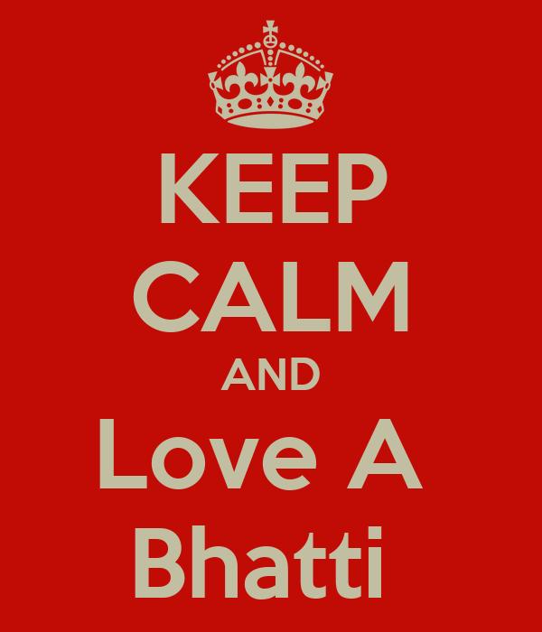 KEEP CALM AND Love A  Bhatti
