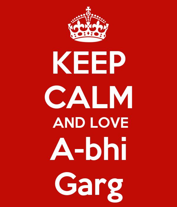 KEEP CALM  AND LOVE A-bhi Garg