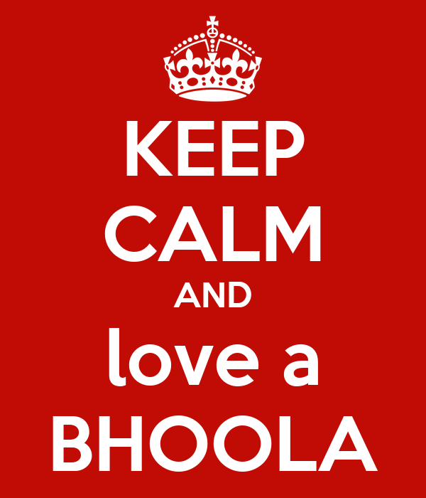 KEEP CALM AND love a BHOOLA
