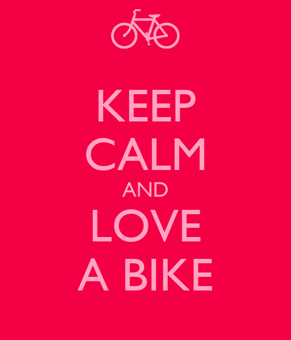 KEEP CALM AND LOVE A BIKE