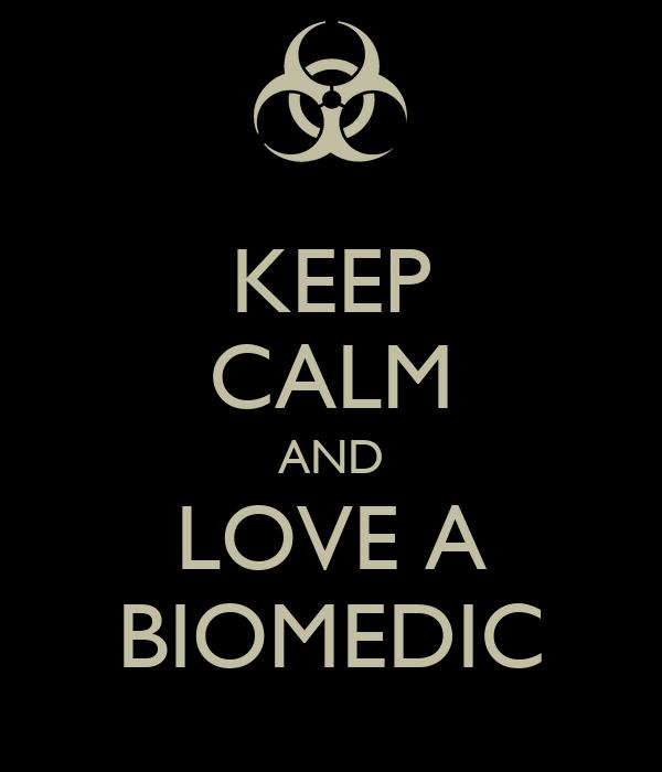 KEEP CALM AND LOVE A BIOMEDIC