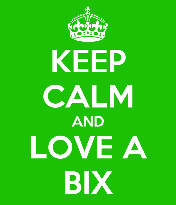 KEEP CALM AND LOVE A BIX