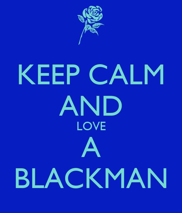 KEEP CALM AND LOVE A BLACKMAN