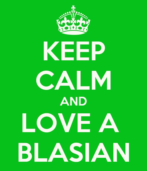 KEEP CALM AND LOVE A  BLASIAN