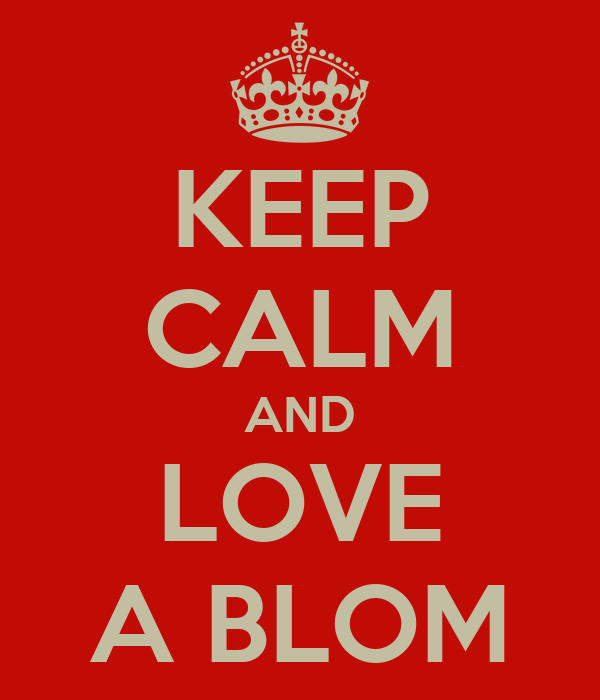 KEEP CALM AND LOVE A BLOM