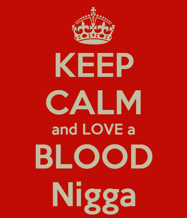 KEEP CALM and LOVE a BLOOD Nigga