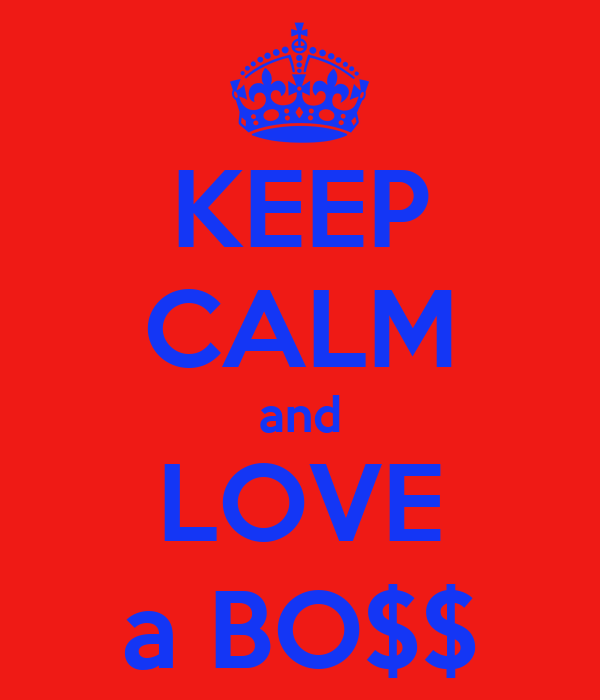 KEEP CALM and LOVE a BO$$