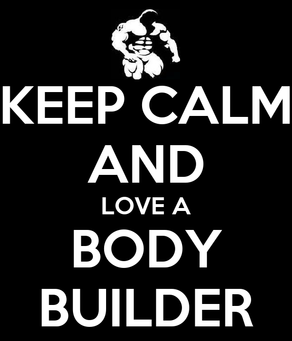 KEEP CALM AND LOVE A BODY BUILDER