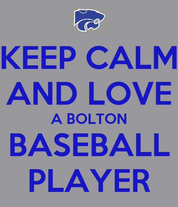 KEEP CALM AND LOVE A BOLTON BASEBALL PLAYER