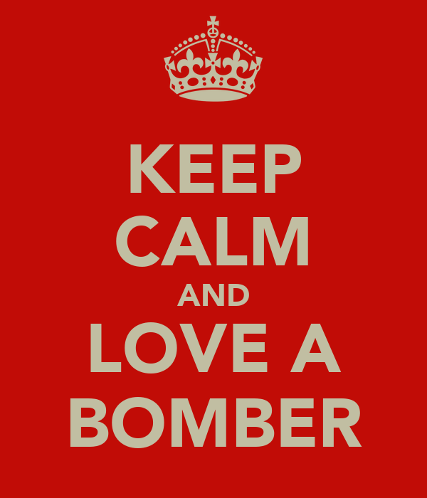 KEEP CALM AND LOVE A BOMBER