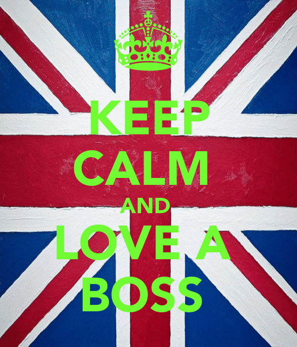 KEEP CALM  AND  LOVE A  BOSS