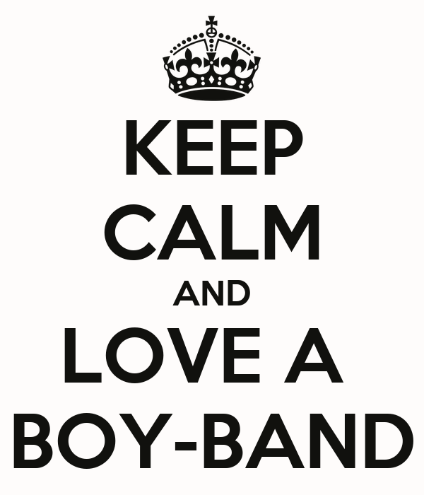 KEEP CALM AND LOVE A  BOY-BAND