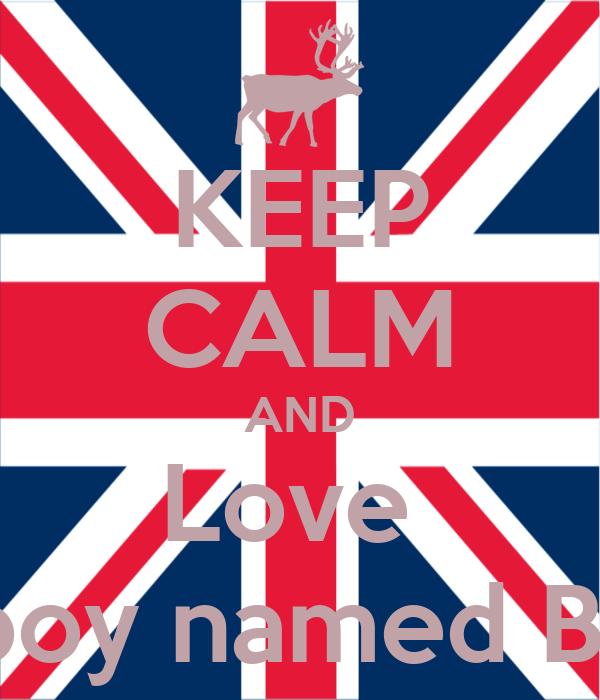 KEEP CALM AND Love  A boy named Ben