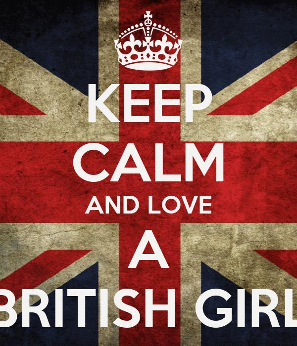 KEEP CALM AND LOVE A BRITISH GIRL