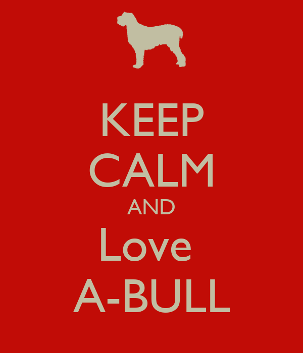 KEEP CALM AND Love  A-BULL