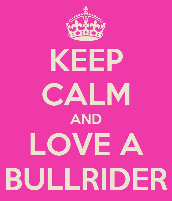 KEEP CALM AND LOVE A BULLRIDER