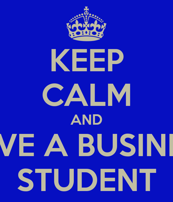 KEEP CALM AND LOVE A BUSINESS STUDENT
