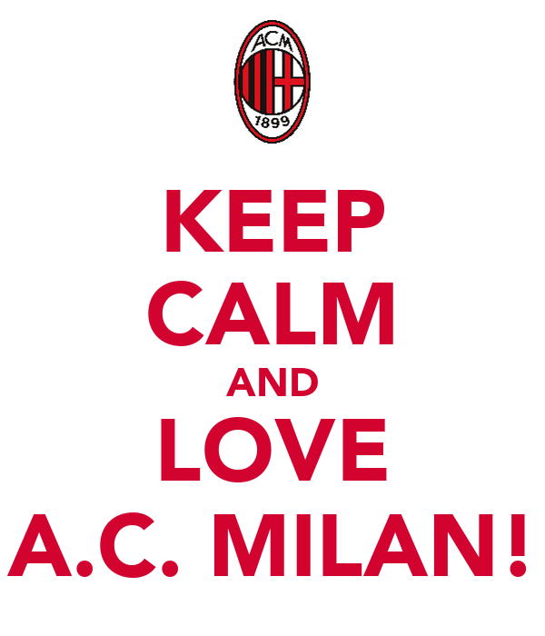 KEEP CALM AND LOVE A.C. MILAN!