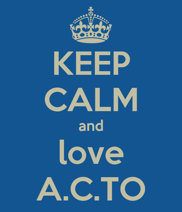 KEEP CALM and love A.C.TO