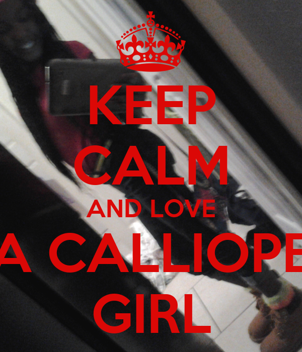 KEEP CALM AND LOVE A CALLIOPE GIRL