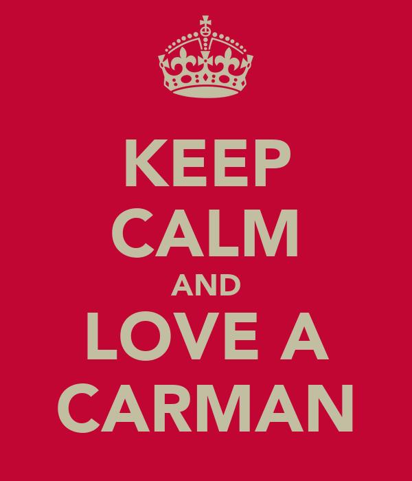 KEEP CALM AND LOVE A CARMAN