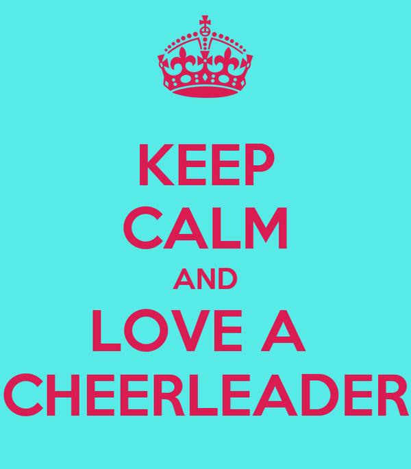 KEEP CALM AND LOVE A  CHEERLEADER