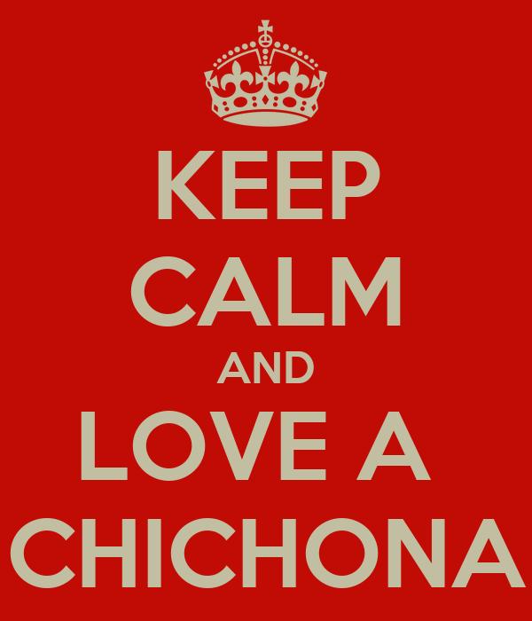 KEEP CALM AND LOVE A  CHICHONA
