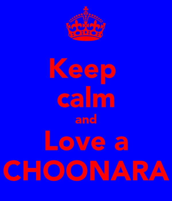 Keep  calm and Love a CHOONARA