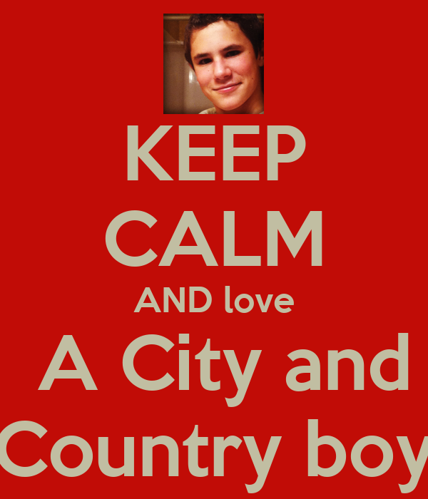 KEEP CALM AND love  A City and Country boy