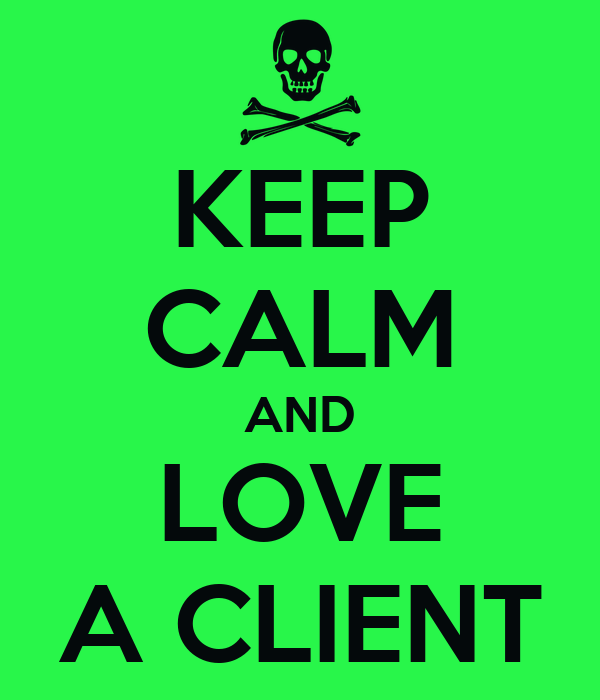 KEEP CALM AND LOVE A CLIENT