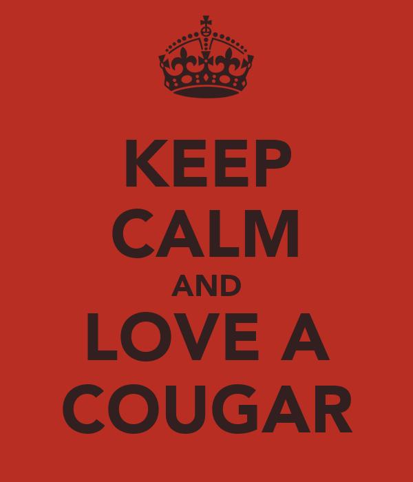 KEEP CALM AND LOVE A COUGAR
