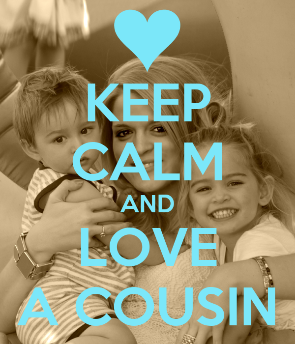 KEEP CALM AND LOVE A COUSIN