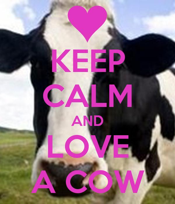 KEEP CALM AND LOVE A COW