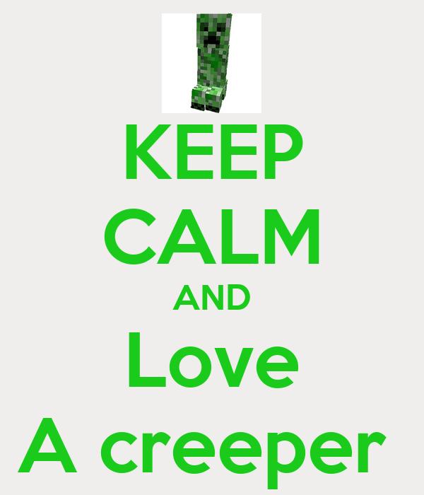 KEEP CALM AND Love A creeper