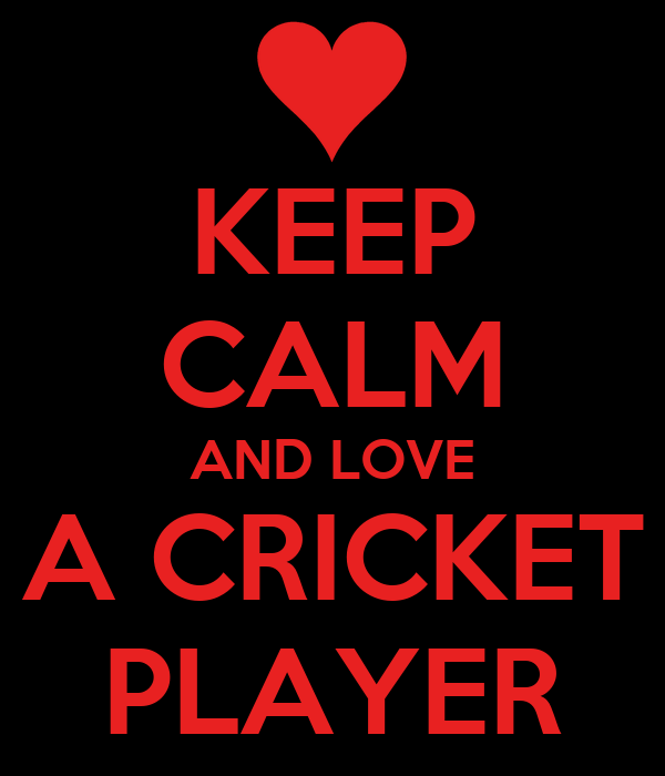 KEEP CALM AND LOVE A CRICKET PLAYER