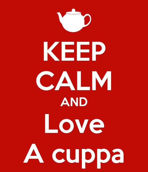 KEEP CALM AND Love A cuppa