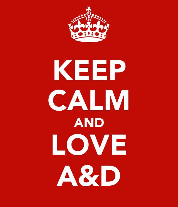 KEEP CALM AND LOVE A&D