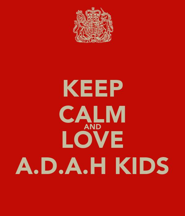 KEEP CALM AND LOVE A.D.A.H KIDS