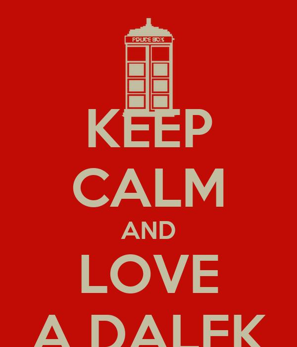 KEEP CALM AND LOVE A DALEK