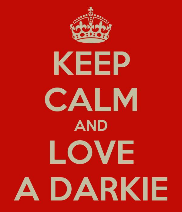 KEEP CALM AND LOVE A DARKIE