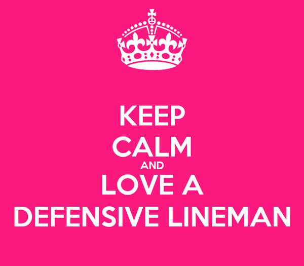 KEEP CALM AND LOVE A DEFENSIVE LINEMAN