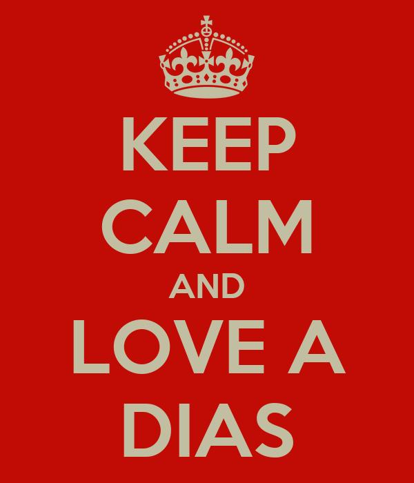 KEEP CALM AND LOVE A DIAS