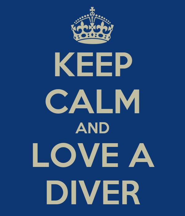 KEEP CALM AND LOVE A DIVER