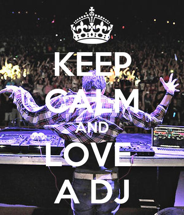 KEEP CALM AND LOVE  A DJ