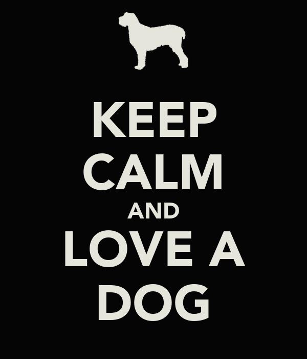 KEEP CALM AND LOVE A DOG